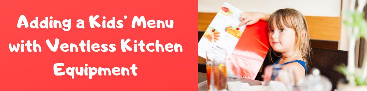 Adding a Kids' Menu with Ventless Kitchen Equipment