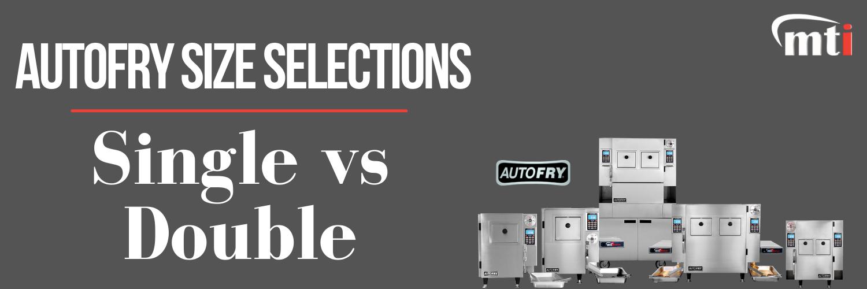 AutoFry Size Selections Single vs Double