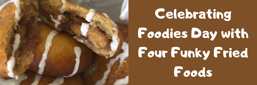 Celebrating Foodies Day with Four Funky Fried Foods