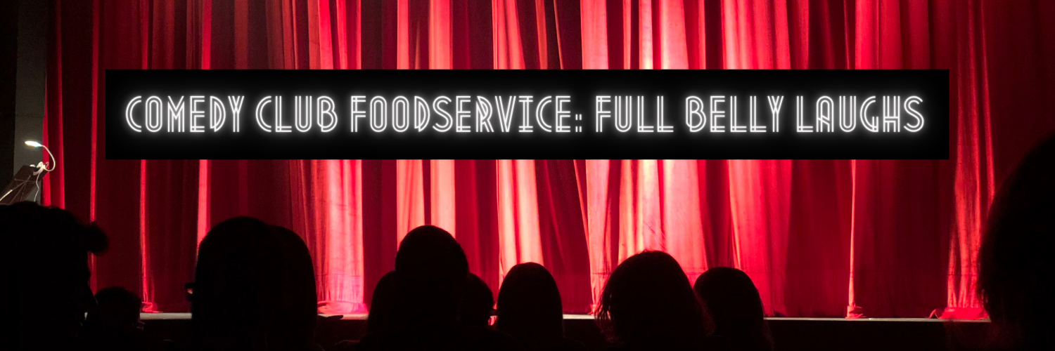 Comedy Club Foodservice_ Full Belly Laughs