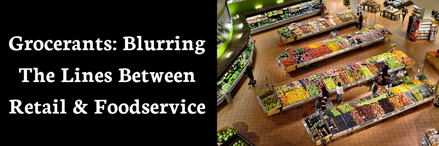 Grocerants_ Blurring the lines between retail and foodservice
