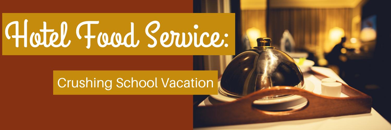 Hotel Food Service - Crushing School Vacation