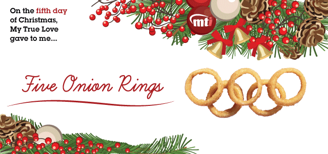 MTI Twelve Days of Christmas | Onion Rings