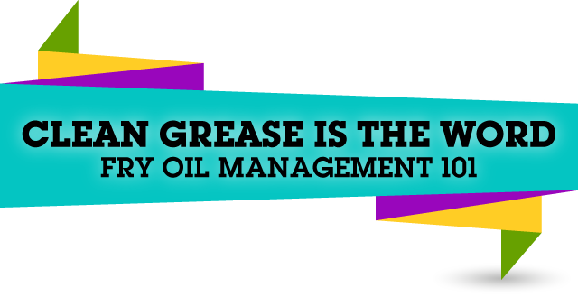 Clean Grease is the Word - Fry Oil Management 101