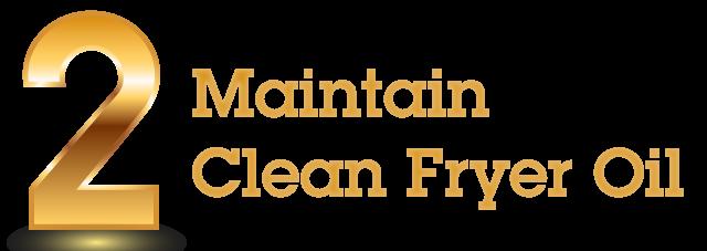 Golden Rule 1 - Maintain Clean Fryer Oil
