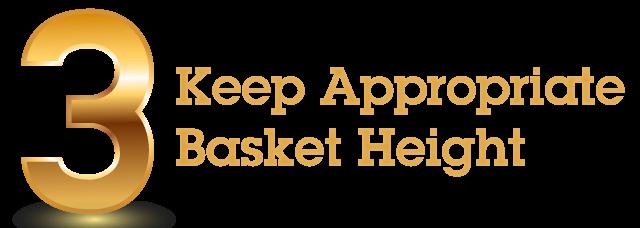 Golden Rule 1 - Keep Appropriate Basket Height