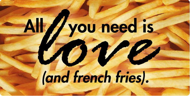 All you need is french fries