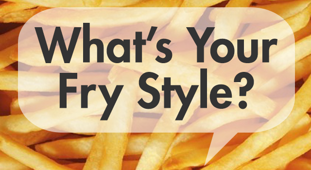 What's Your Fry Style?