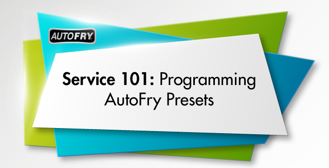 Service 101 - Programming AutoFry Presets