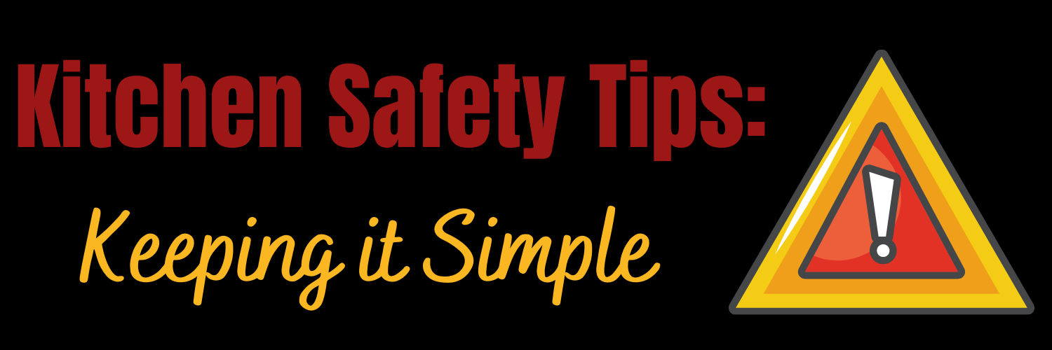 Kitchen Safety Tips Keeping it Simple