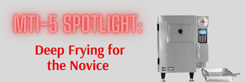 MTI-5 Spotlight_ Deep Frying for the Novice