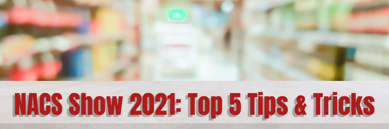NACS Show 2021 Top 5 Tips & Tricks