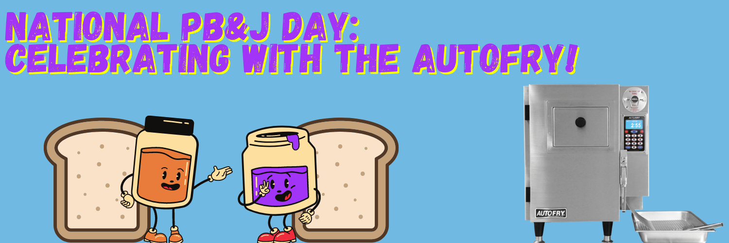 National PB&J Day_ Celebrating with the AutoFry!