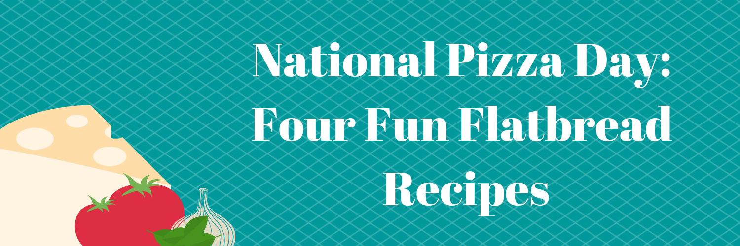 National Pizza Day_ Four Fun Flatbread Recipes