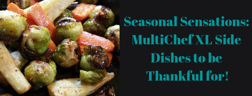 Seasonal Sensations_ MultiChef XL Side Dishes to be Thankful for !