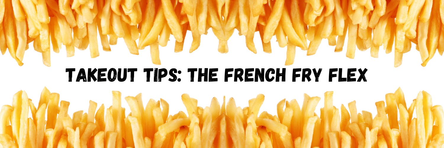 Takeout Tips_ The French Fry Flex