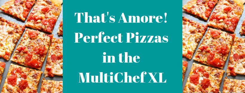 That's Amore! Perfect Pizzas in the MultiChef XL