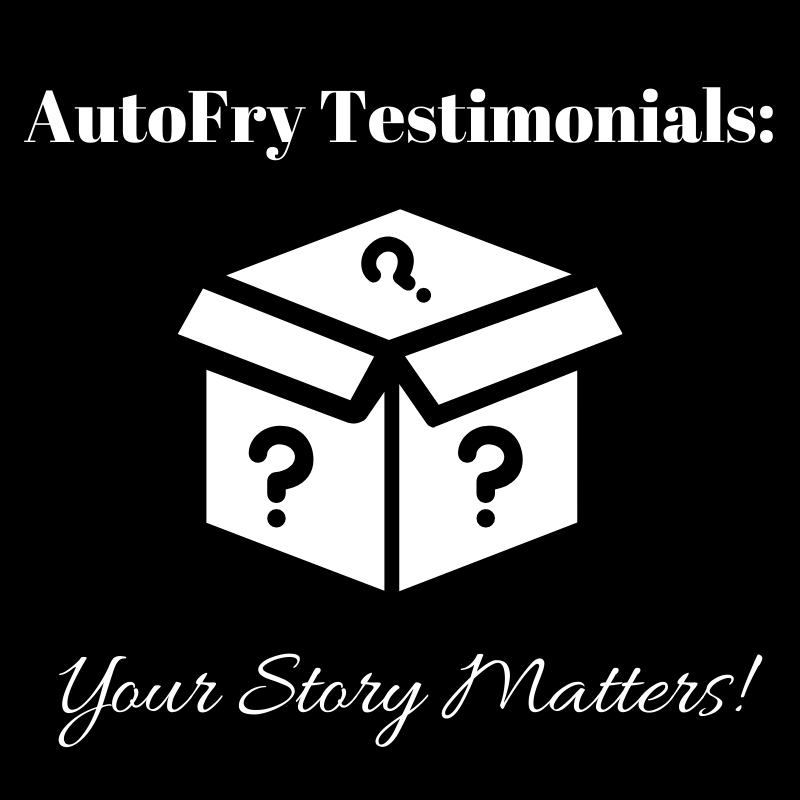 AutoFry Testimonials: Your Story Matters!