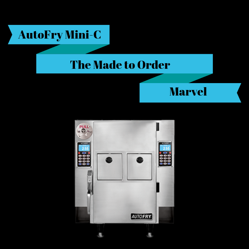 AutoFry Mini-C: The Made to Order Marvel
