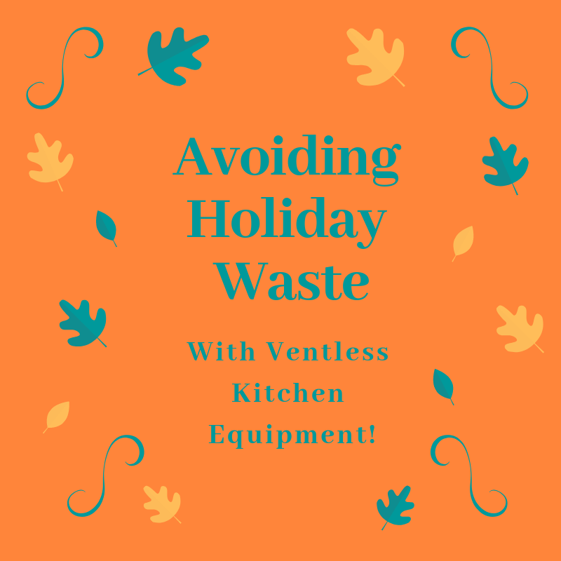 Avoiding Holiday Waste With Ventless Kitchen Equipment!