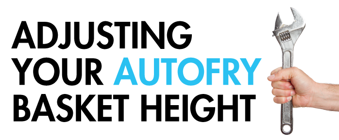 Troubleshooting | Adjusting your AutoFry Basket Height