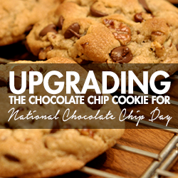 Upgrading the Chocolate Chip Cookie for National Chocolate Chip Day