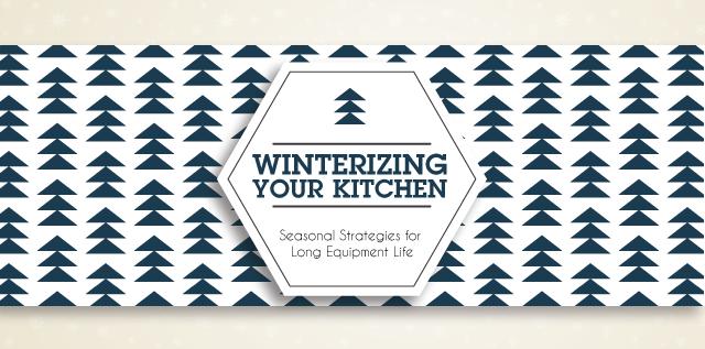 Winterizing your Kitchen | Seasonal Strategies for Long Equipment Life