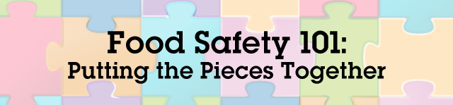 Food Safety 101: Putting the Pieces Together