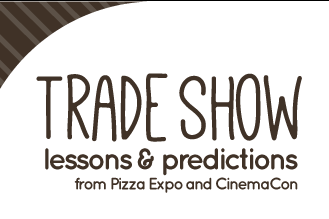 Lessons from CinemaCon and the International Pizza Expo