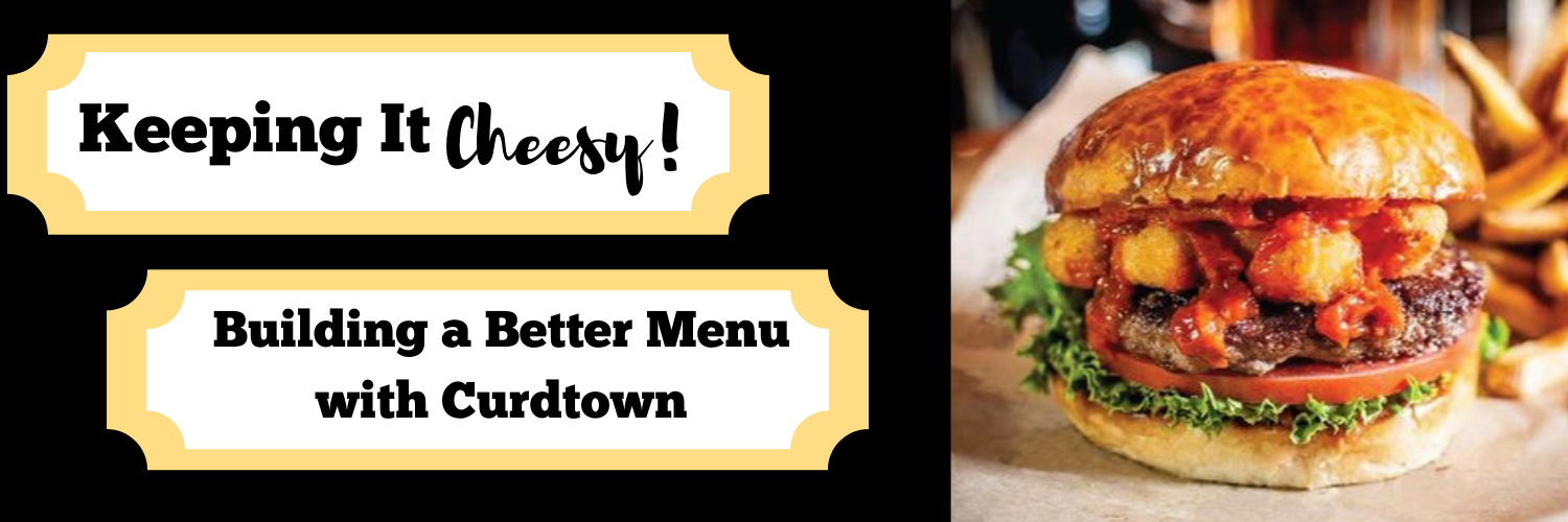 Keeping it Cheesy! Building a Better Menu with Curdtown