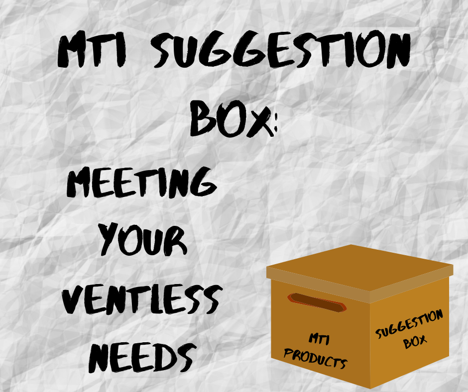 MTI Suggestion Box: Meeting your Ventless Needs