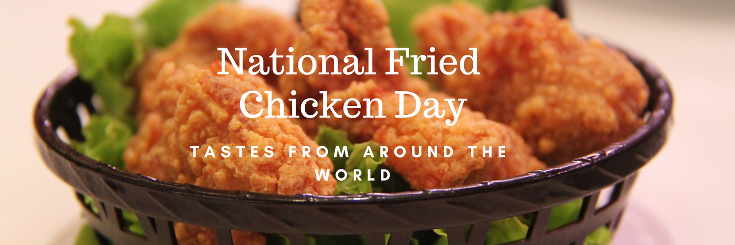 National Fried Chicken Day Tastes From Around The World