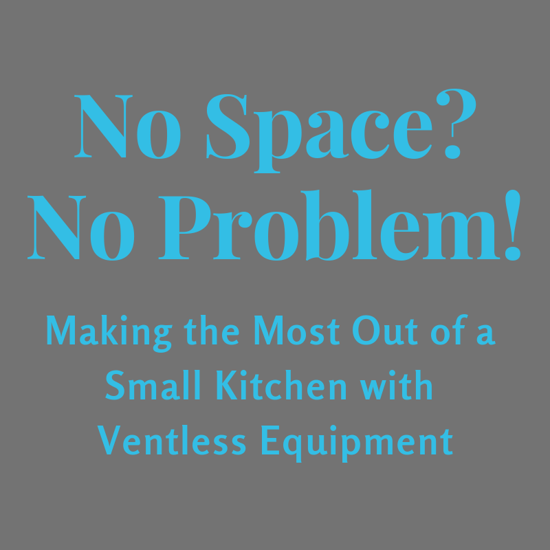 No Space? No Problem! Making the Most Out of a Small Kitchen with Ventless Equipment