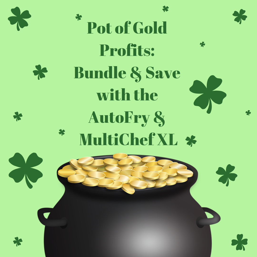 Pot of Gold Profits with the AutoFry and MultiChef XL