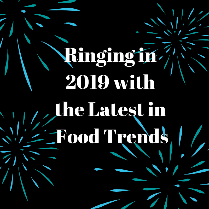 Ringing in 2019 with the Latest in Food Trends