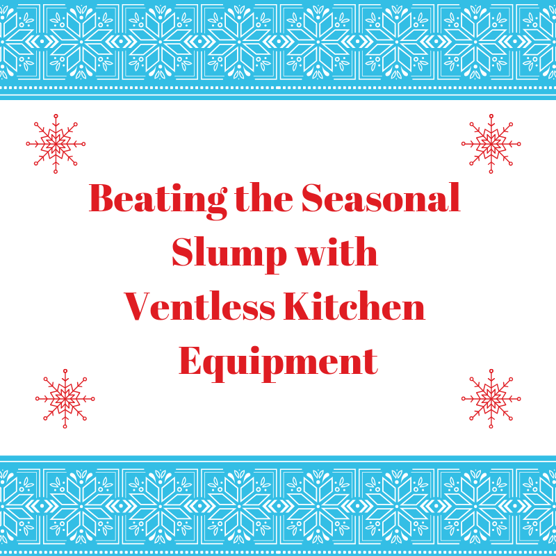 Beating the Seasonal Slump with Ventless Kitchen Equipment
