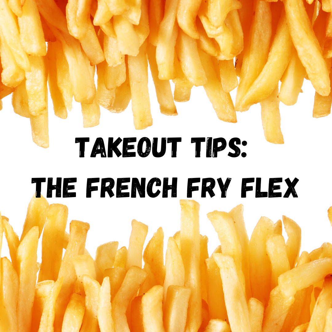 Takeout Tips: The French Fry Flex