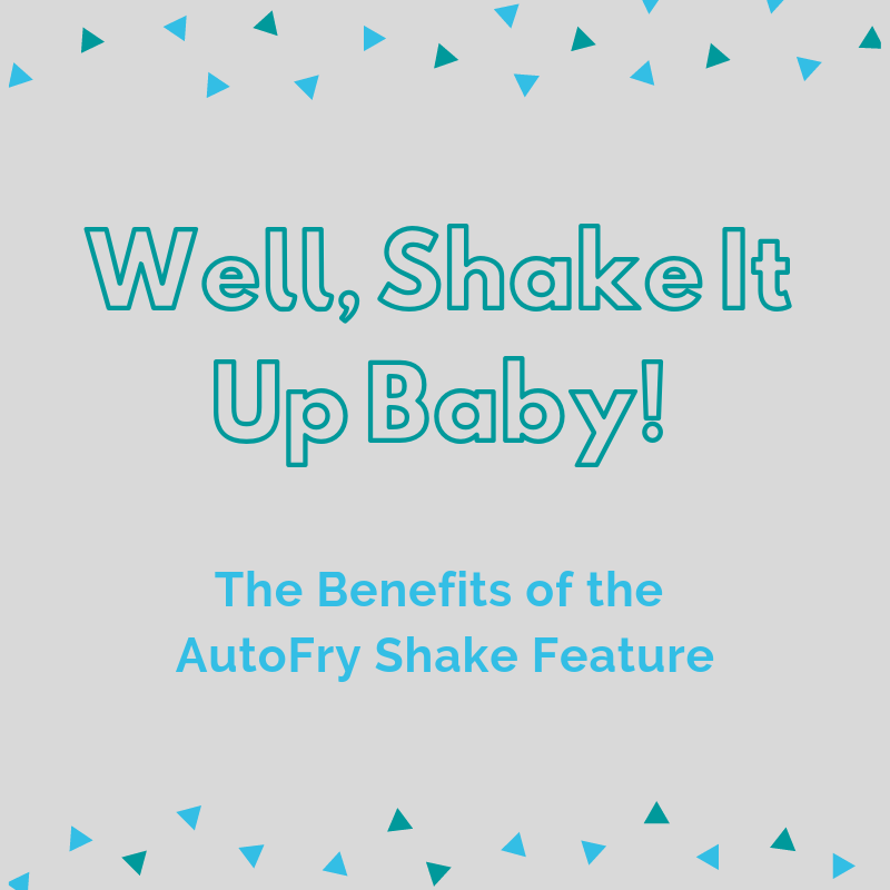 Well, Shake it Up Baby Now! The Benefits of the AutoFry Shake Feature