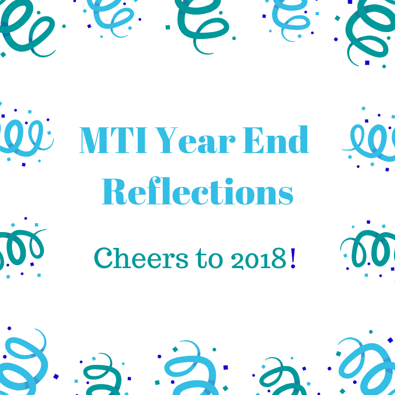 MTI Year End Reflections